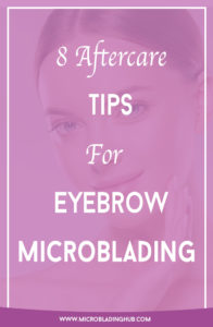 Are you in love with the results of your eyebrow microblading? Learn the top 8 aftercare tips for your microblading for beautiful, longer lasting results