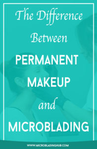 The difference between permanent makeup and microblading